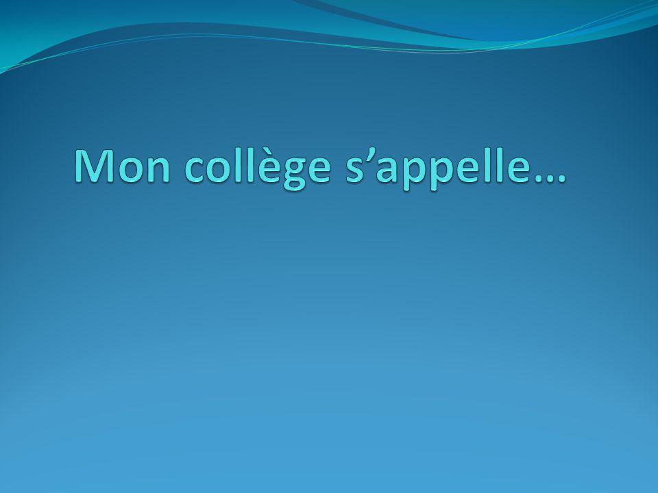 Mon collège s'appelle…