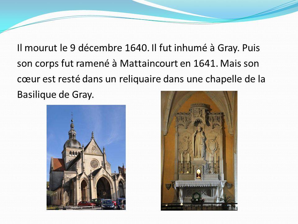 Il mourut le 9 décembre 1640. Il fut inhumé à Gray