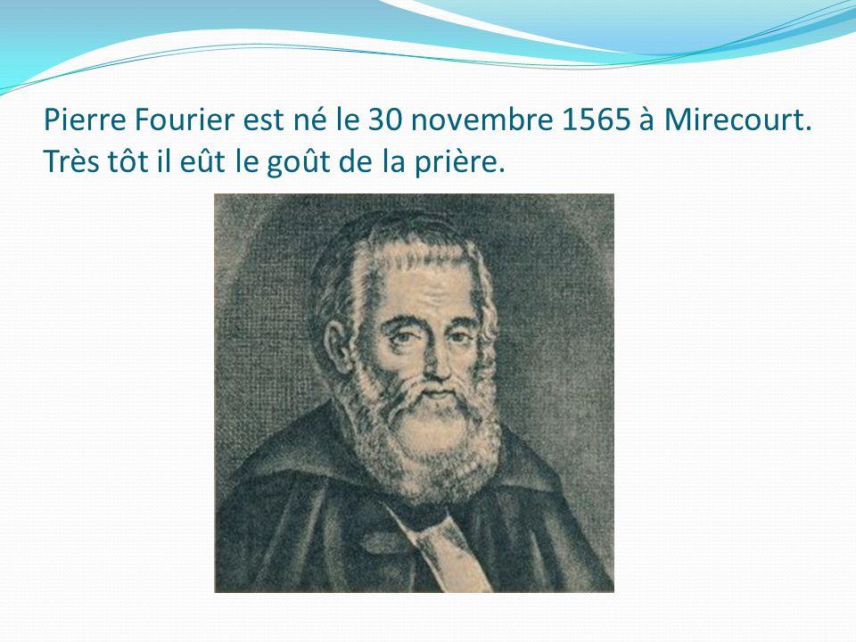 Pierre Fourier est né le 30 novembre 1565 à Mirecourt