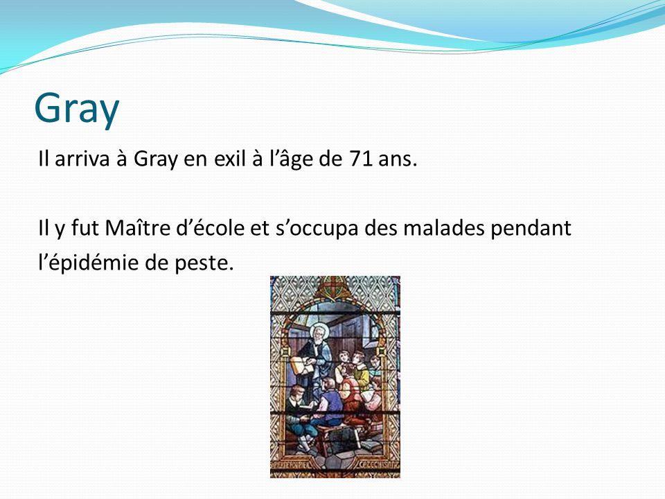 Gray Il arriva à Gray en exil à l'âge de 71 ans.