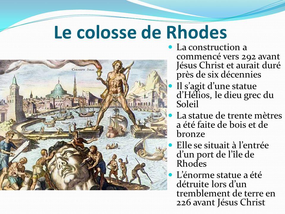 Le colosse de Rhodes La construction a commencé vers 292 avant Jésus Christ et aurait duré près de six décennies.