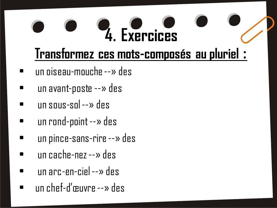 4. Exercices Transformez ces mots-composés au pluriel :