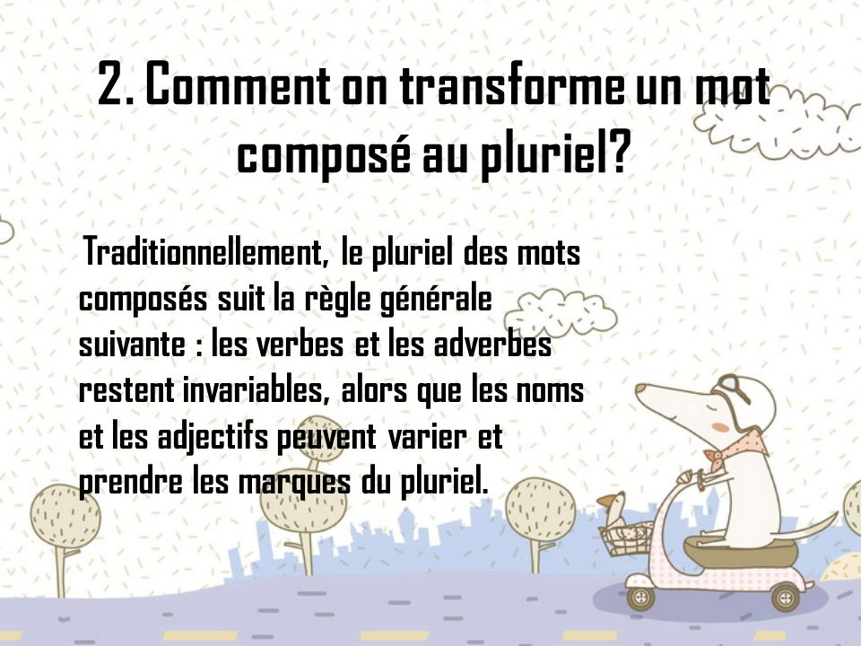 2. Comment on transforme un mot composé au pluriel