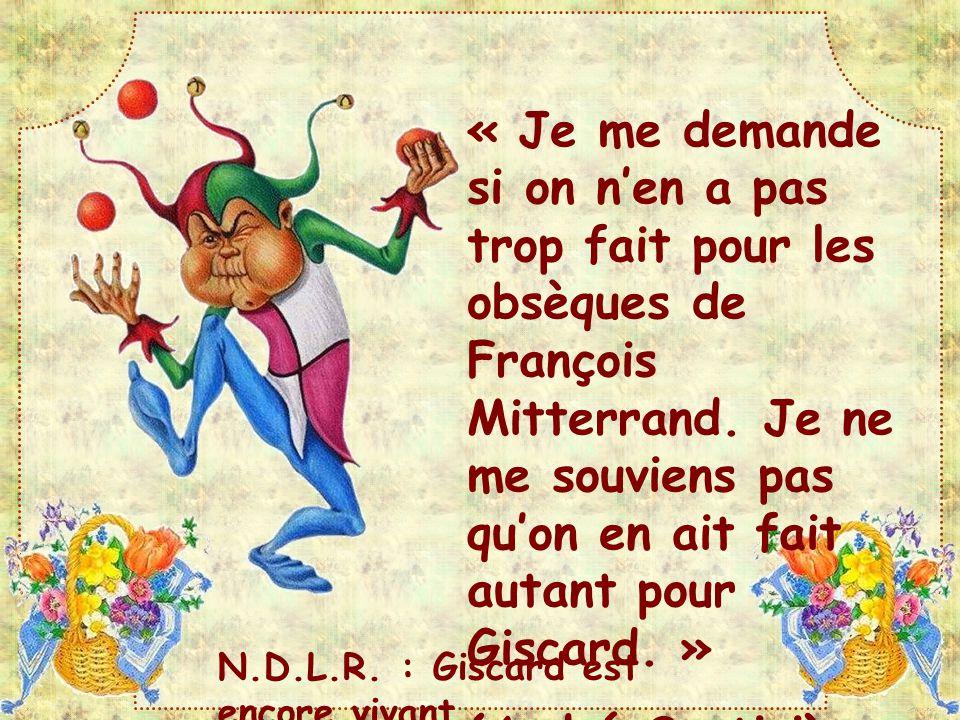 « Je me demande si on n'en a pas trop fait pour les obsèques de François Mitterrand. Je ne me souviens pas qu'on en ait fait autant pour Giscard. »