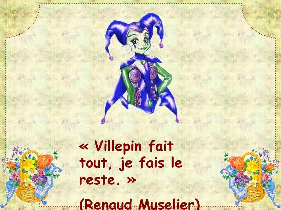 « Villepin fait tout, je fais le reste. »