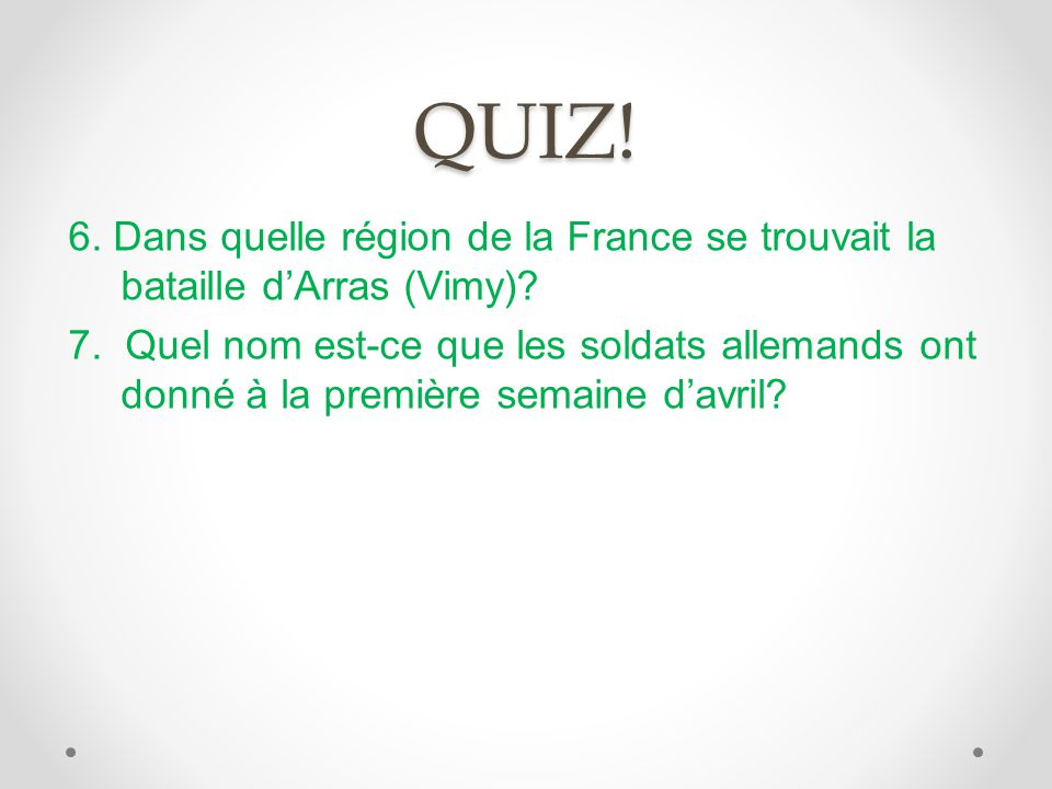 QUIZ! 6. Dans quelle région de la France se trouvait la bataille d'Arras (Vimy)
