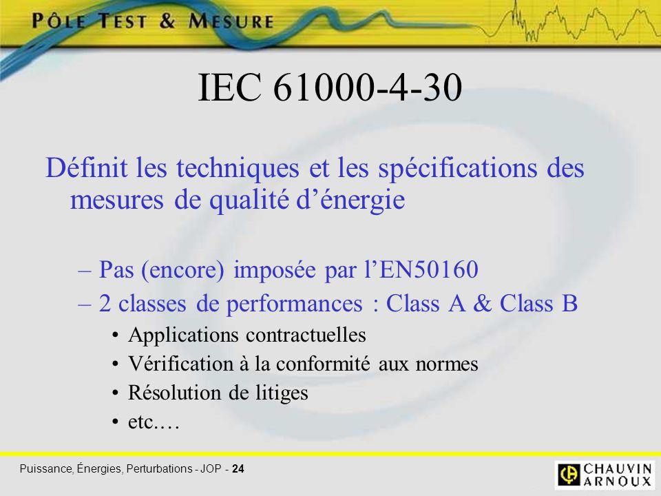 IEC 61000-4-30 Définit les techniques et les spécifications des mesures de qualité d'énergie. Pas (encore) imposée par l'EN50160.