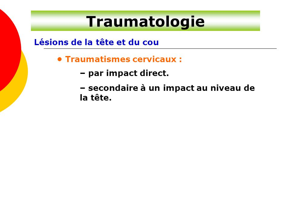 Traumatologie Lésions de la tête et du cou • Traumatismes cervicaux :