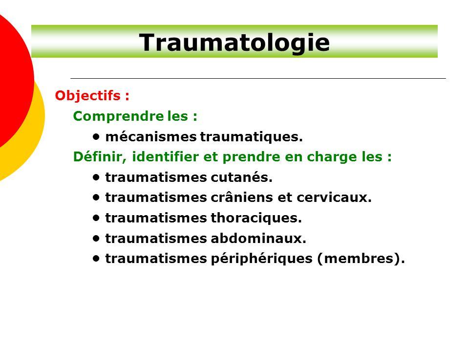 Traumatologie Objectifs : Comprendre les : • mécanismes traumatiques.