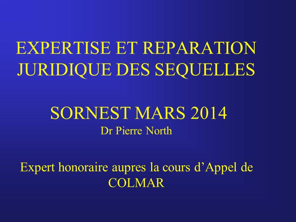 EXPERTISE ET REPARATION JURIDIQUE DES SEQUELLES SORNEST MARS 2014 Dr Pierre North Expert honoraire aupres la cours d'Appel de COLMAR