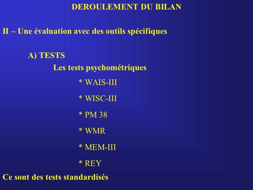 DEROULEMENT DU BILAN II – Une évaluation avec des outils spécifiques. A) TESTS. Les tests psychométriques.