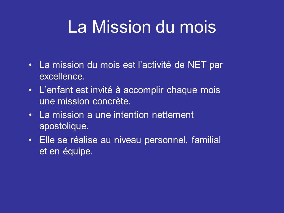 La Mission du mois La mission du mois est l'activité de NET par excellence. L'enfant est invité à accomplir chaque mois une mission concrète.