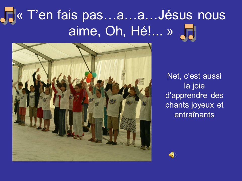 « T'en fais pas…a…a…Jésus nous aime, Oh, Hé!... »