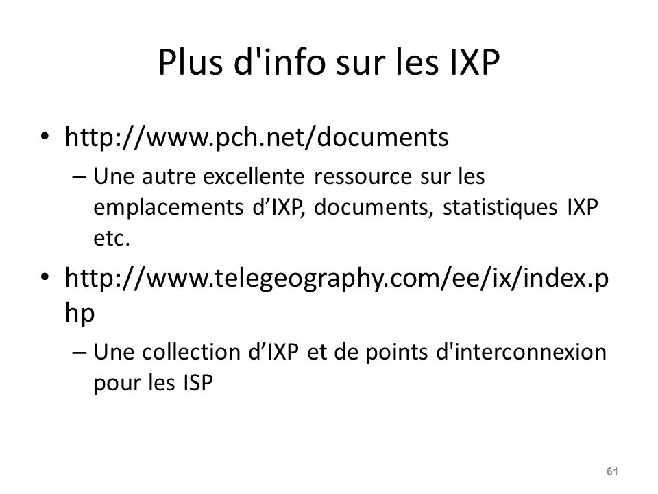 Plus d info sur les IXP http://www.pch.net/documents