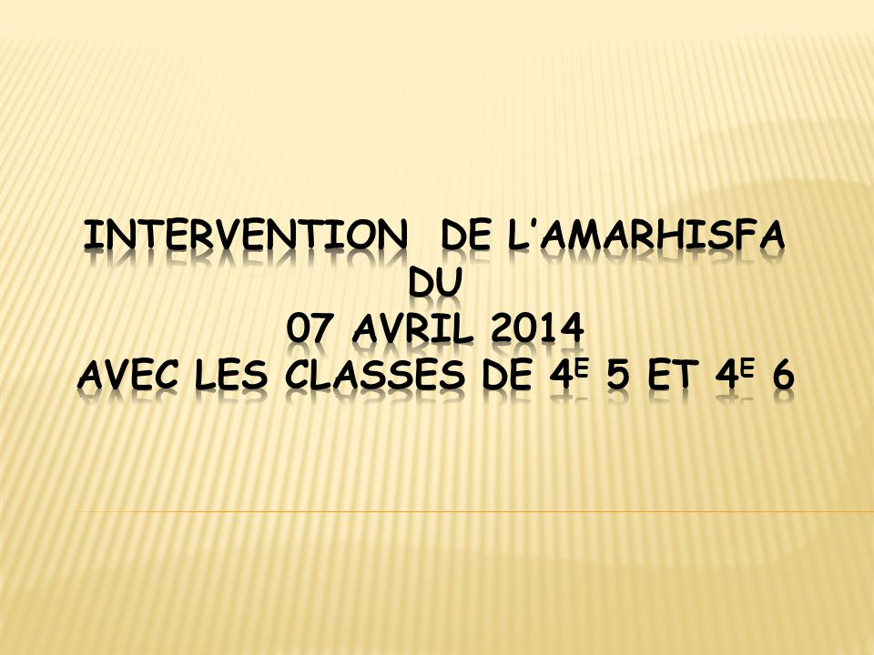 INTERVENTION DE L'AMARHISFA DU 07 AVRIL 2014 AVEC LES CLASSES DE 4e 5 et 4E 6