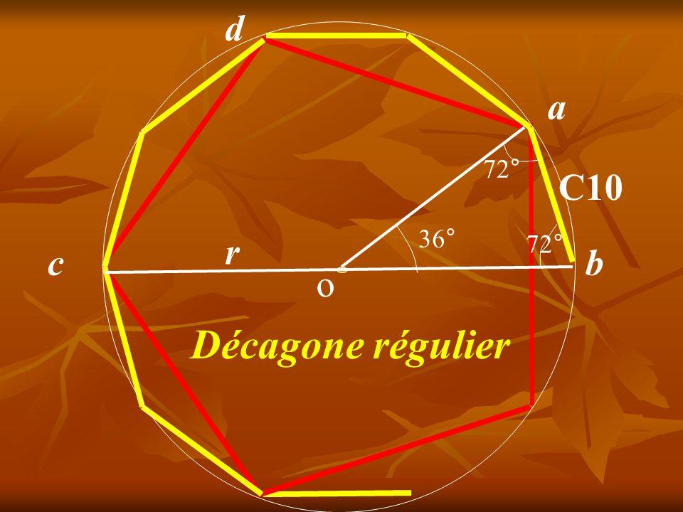 d a 72° C10 36° r 72° c b o Décagone régulier
