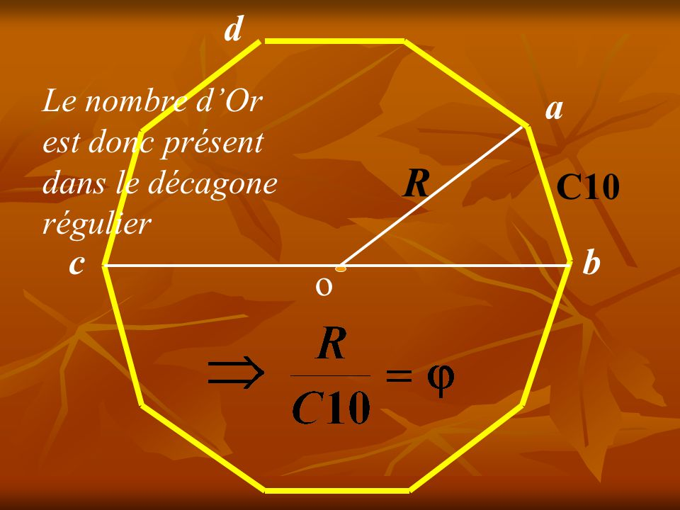 d Le nombre d'Or est donc présent dans le décagone régulier a R C10 c b o