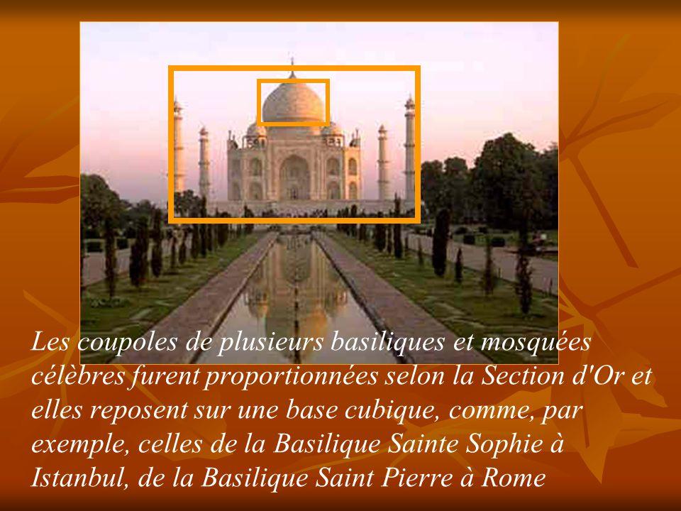 Les coupoles de plusieurs basiliques et mosquées célèbres furent proportionnées selon la Section d Or et elles reposent sur une base cubique, comme, par exemple, celles de la Basilique Sainte Sophie à Istanbul, de la Basilique Saint Pierre à Rome