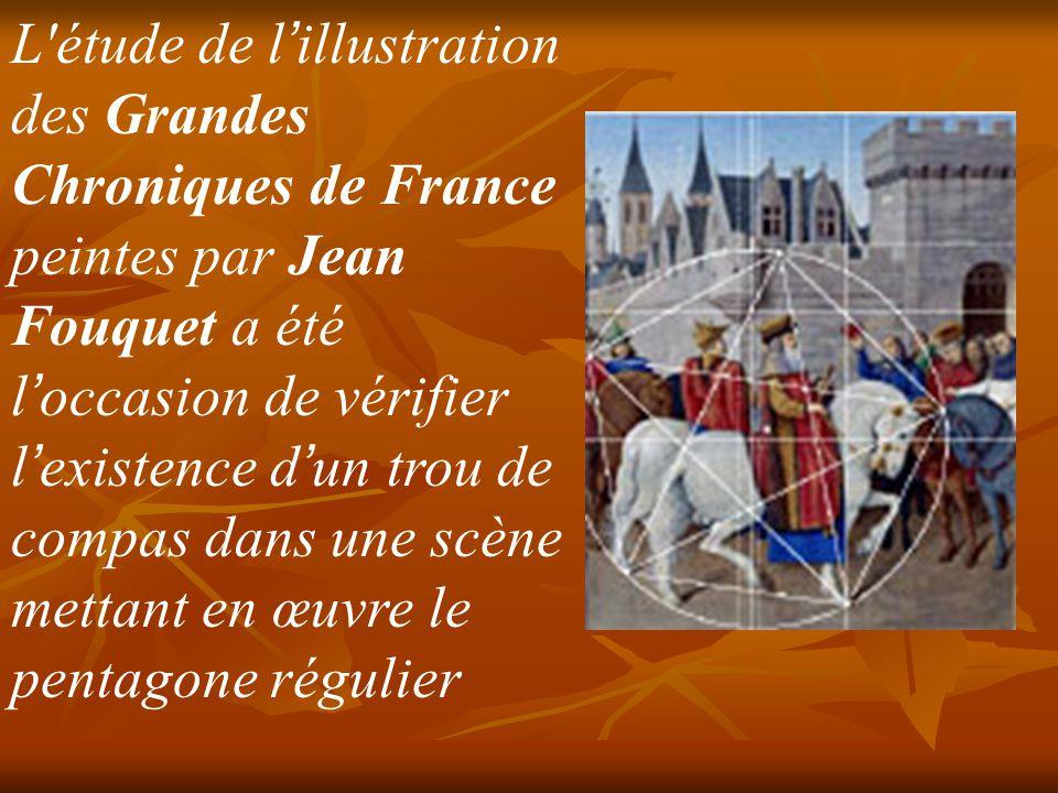 L étude de l'illustration des Grandes Chroniques de France peintes par Jean Fouquet a été l'occasion de vérifier l'existence d'un trou de compas dans une scène mettant en œuvre le pentagone régulier