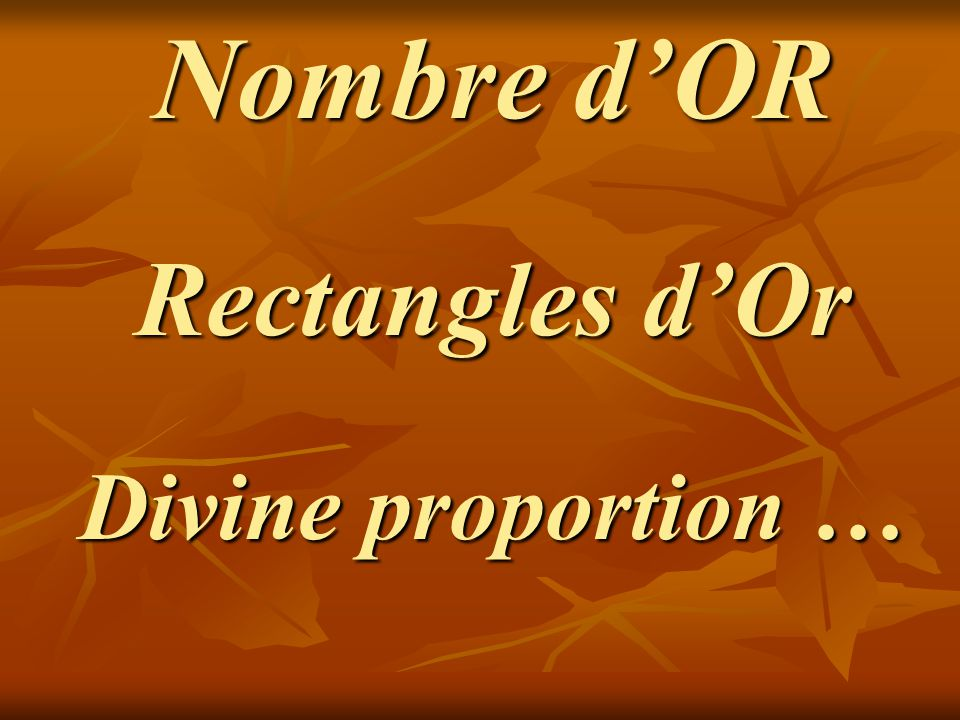 Nombre d'OR Rectangles d'Or Divine proportion …
