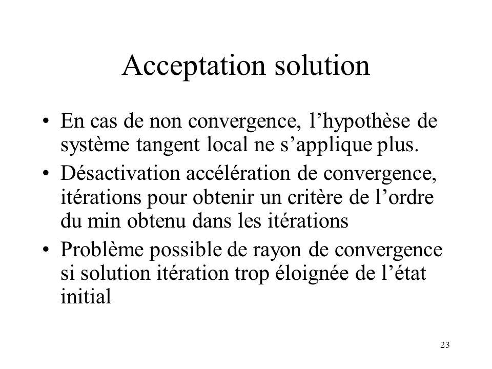 Acceptation solution En cas de non convergence, l'hypothèse de système tangent local ne s'applique plus.