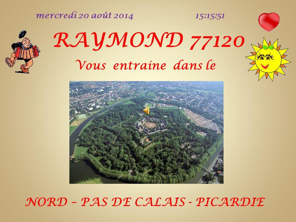 RAYMOND 77120 Vous entraine dans le NORD – PAS DE CALAIS - PICARDIE
