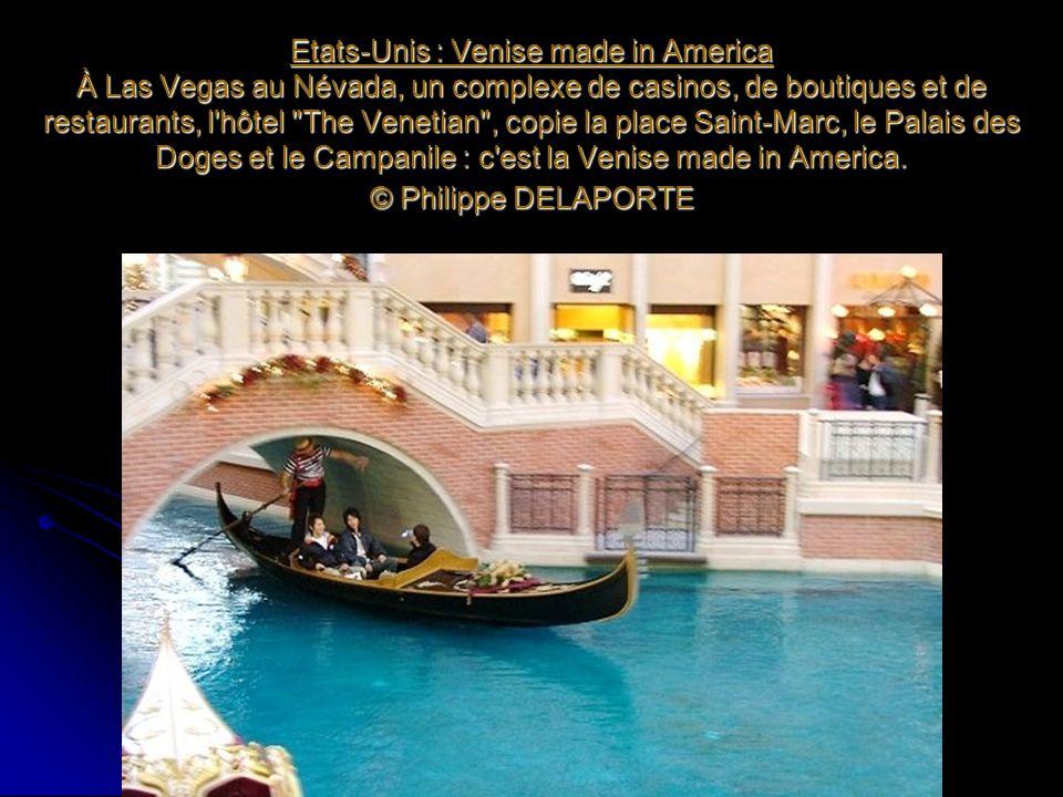 Etats-Unis : Venise made in America À Las Vegas au Névada, un complexe de casinos, de boutiques et de restaurants, l hôtel The Venetian , copie la place Saint-Marc, le Palais des Doges et le Campanile : c est la Venise made in America.