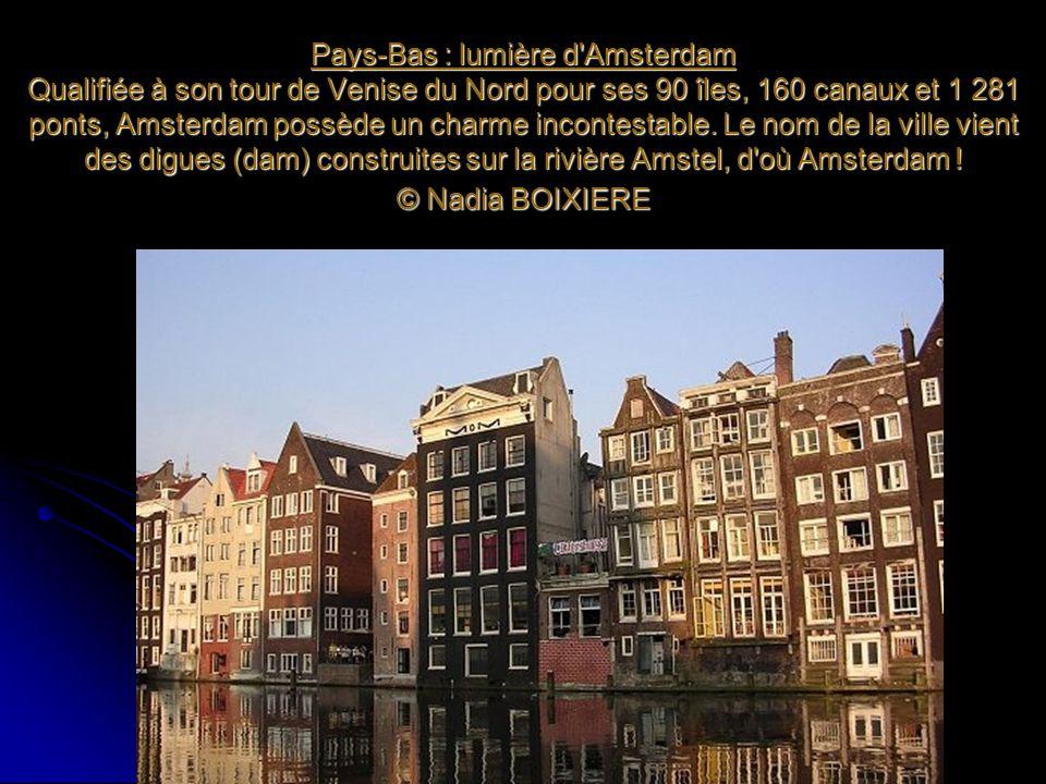 Pays-Bas : lumière d Amsterdam Qualifiée à son tour de Venise du Nord pour ses 90 îles, 160 canaux et 1 281 ponts, Amsterdam possède un charme incontestable.