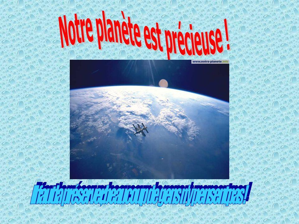 Notre planète est précieuse !