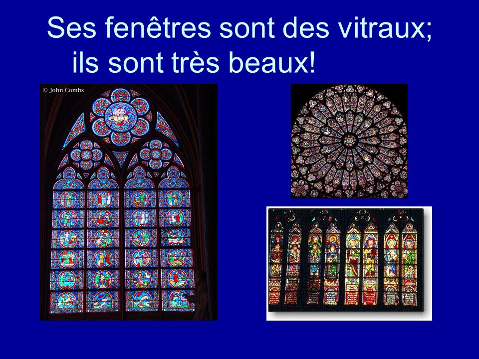 Ses fenêtres sont des vitraux; ils sont très beaux!