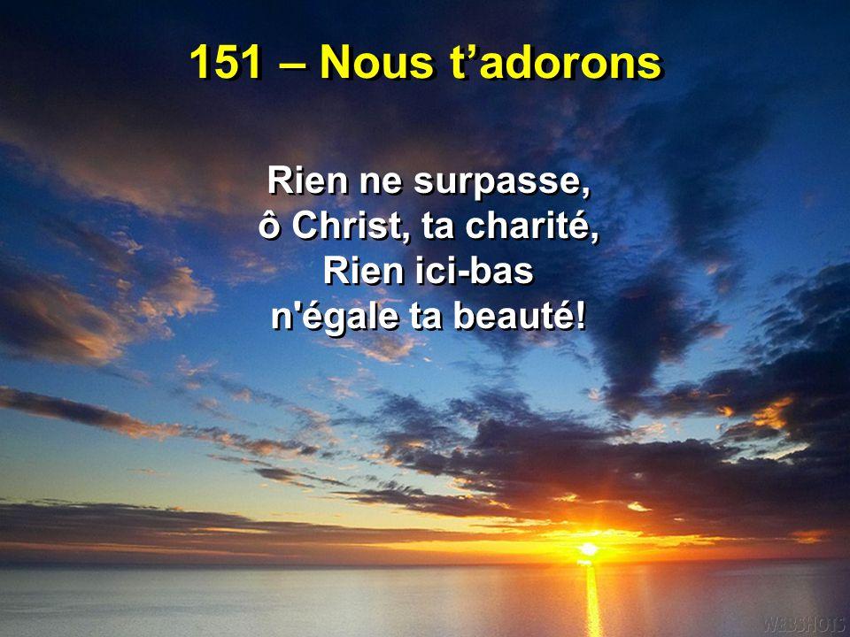 151 – Nous t'adorons Rien ne surpasse, ô Christ, ta charité,