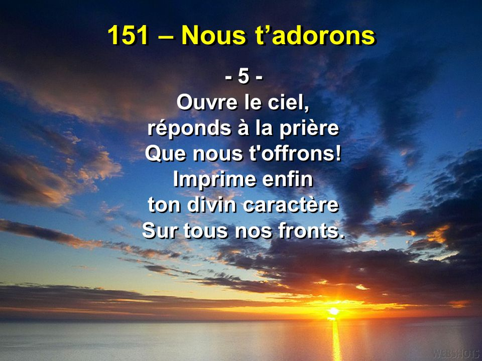 151 – Nous t'adorons - 5 - Ouvre le ciel, réponds à la prière