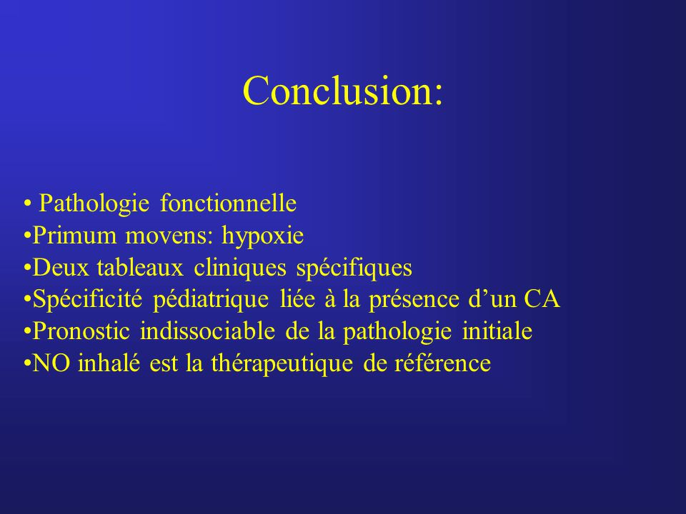 Conclusion: • Pathologie fonctionnelle •Primum movens: hypoxie