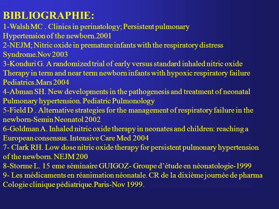 BIBLIOGRAPHIE: 1-Walsh MC . Clinics in perinatology; Persistent pulmonary. Hypertension of the newborn.2001.