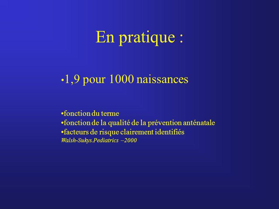 En pratique : •1,9 pour 1000 naissances •fonction du terme