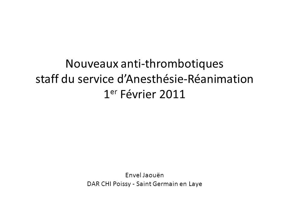 Nouveaux anti-thrombotiques staff du service d'Anesthésie-Réanimation 1er Février 2011 Envel Jaouën DAR CHI Poissy - Saint Germain en Laye