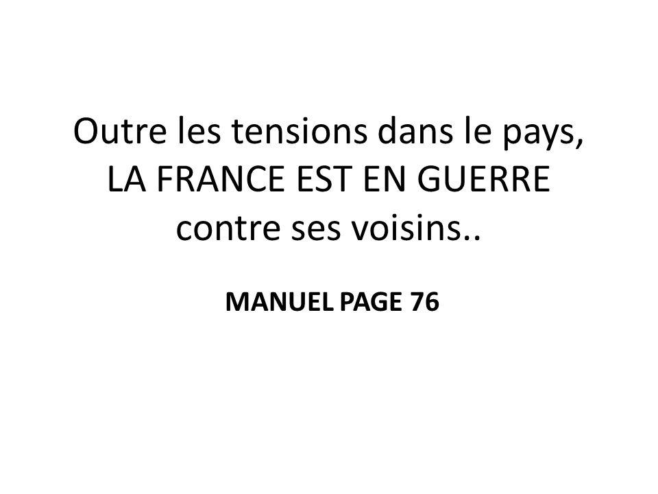 Outre les tensions dans le pays, LA FRANCE EST EN GUERRE contre ses voisins..