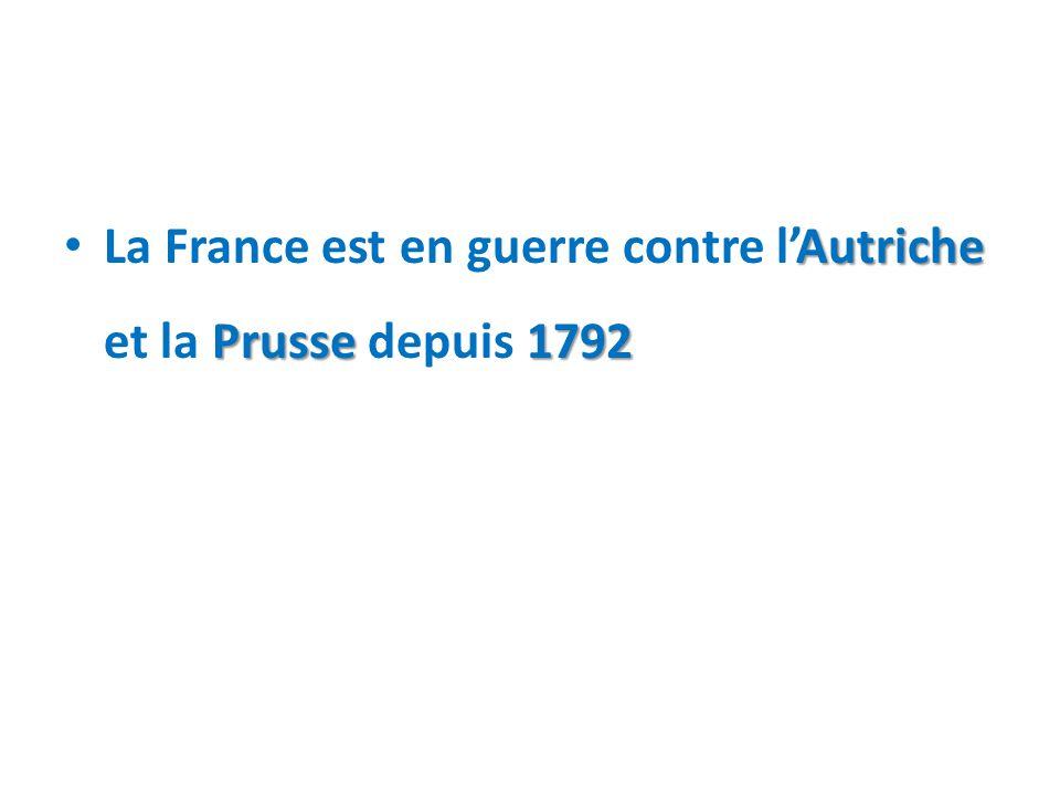 La France est en guerre contre l'Autriche et la Prusse depuis 1792