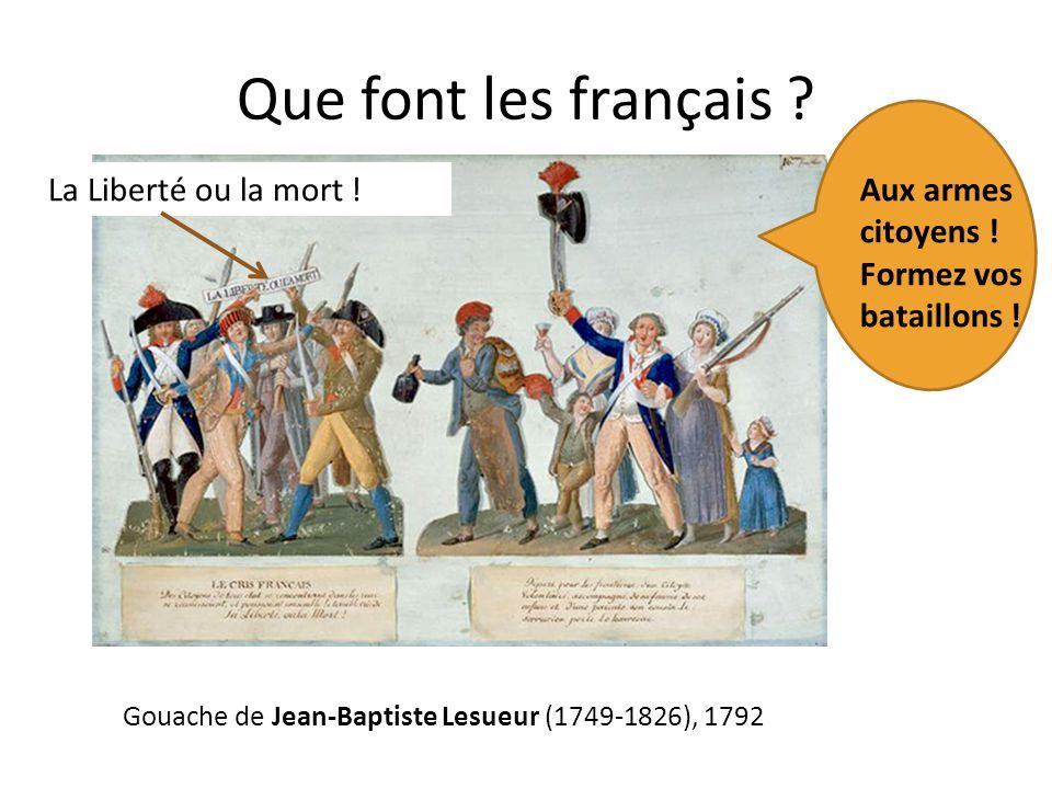 Que font les français La Liberté ou la mort ! Aux armes citoyens !