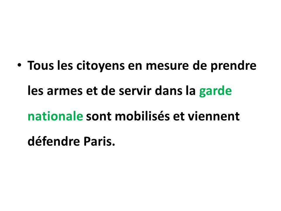 Tous les citoyens en mesure de prendre les armes et de servir dans la garde nationale sont mobilisés et viennent défendre Paris.