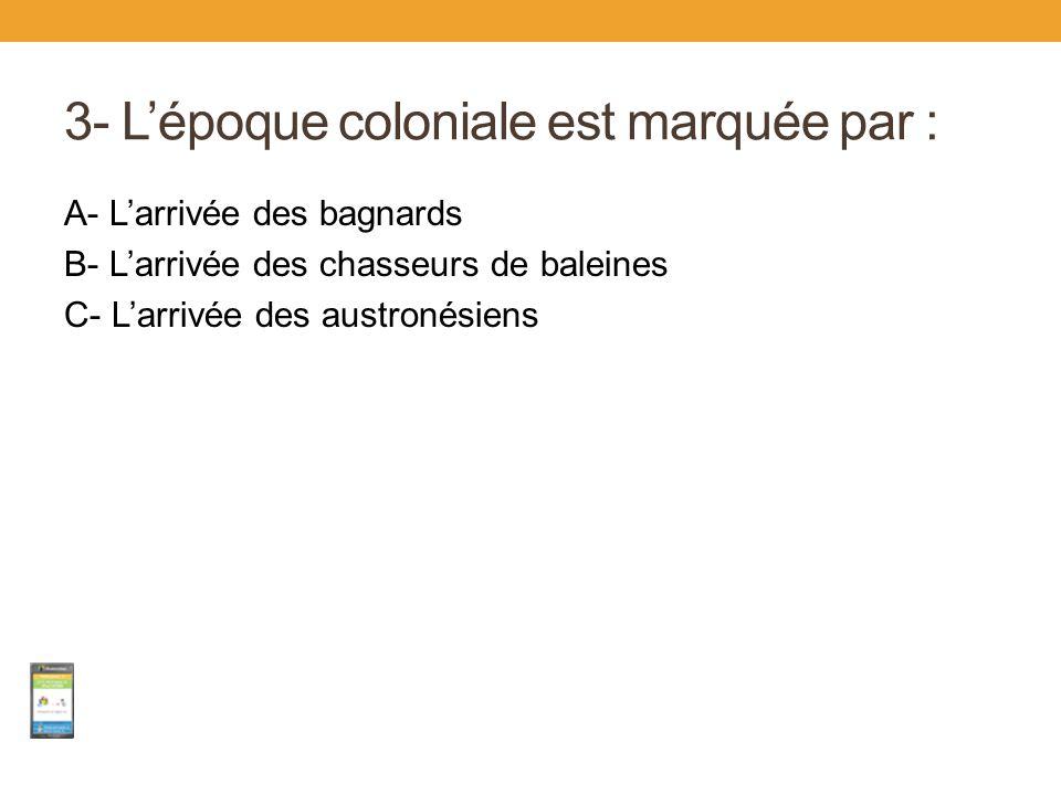 3- L'époque coloniale est marquée par :