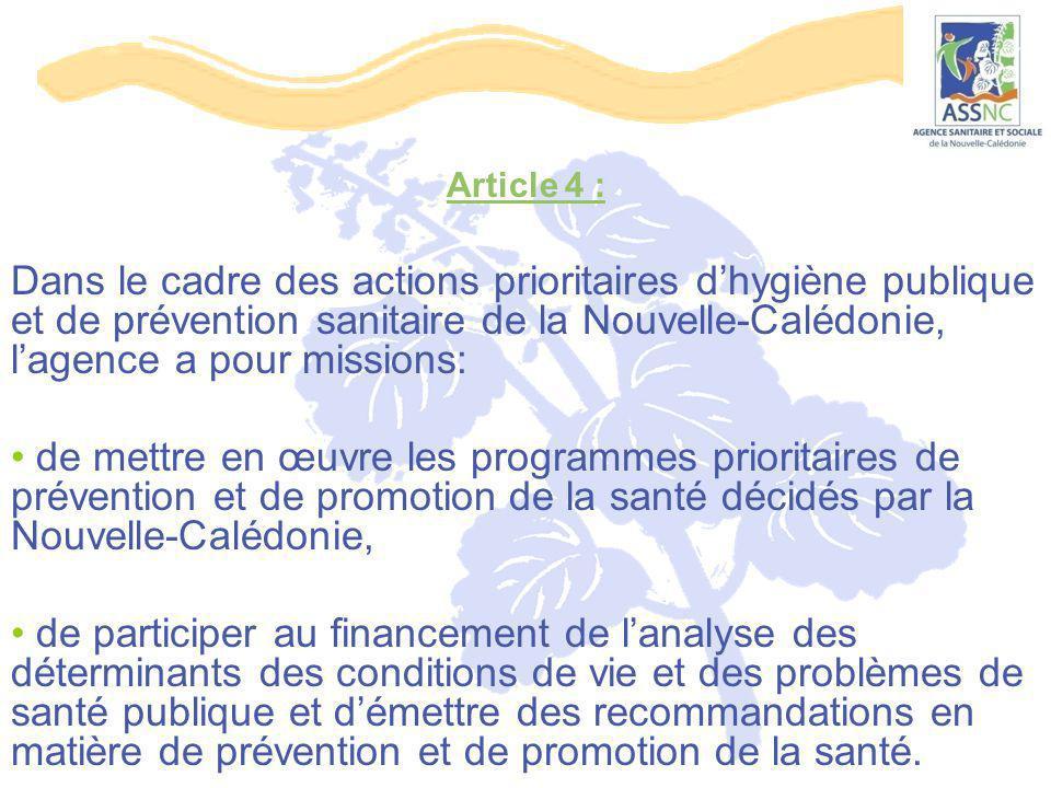 Article 4 : Dans le cadre des actions prioritaires d'hygiène publique et de prévention sanitaire de la Nouvelle-Calédonie, l'agence a pour missions: