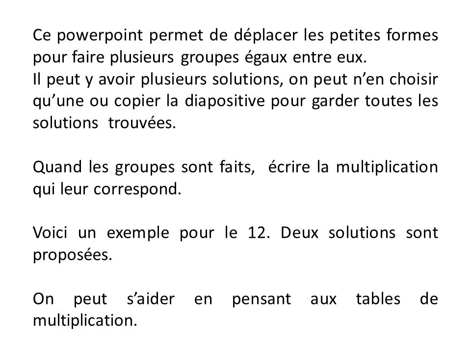 Ce powerpoint permet de déplacer les petites formes pour faire plusieurs groupes égaux entre eux.