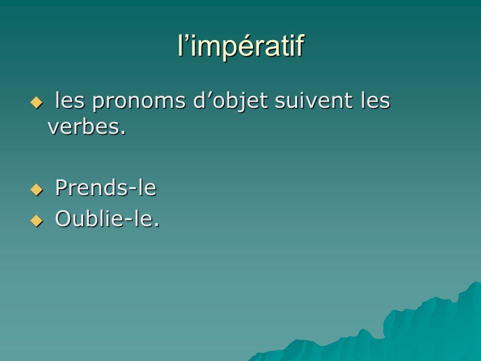 l'impératif les pronoms d'objet suivent les verbes. Prends-le
