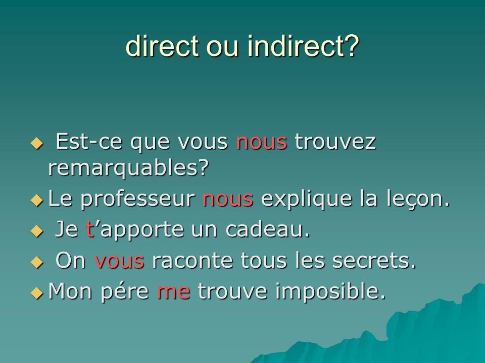 direct ou indirect Est-ce que vous nous trouvez remarquables