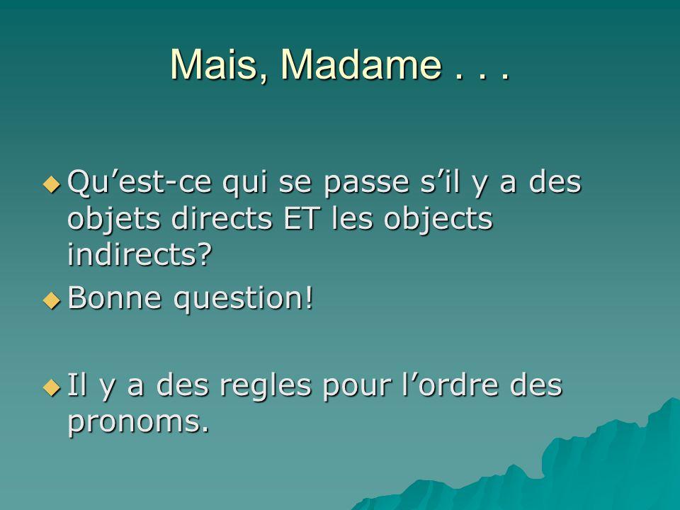 Mais, Madame . . . Qu'est-ce qui se passe s'il y a des objets directs ET les objects indirects Bonne question!