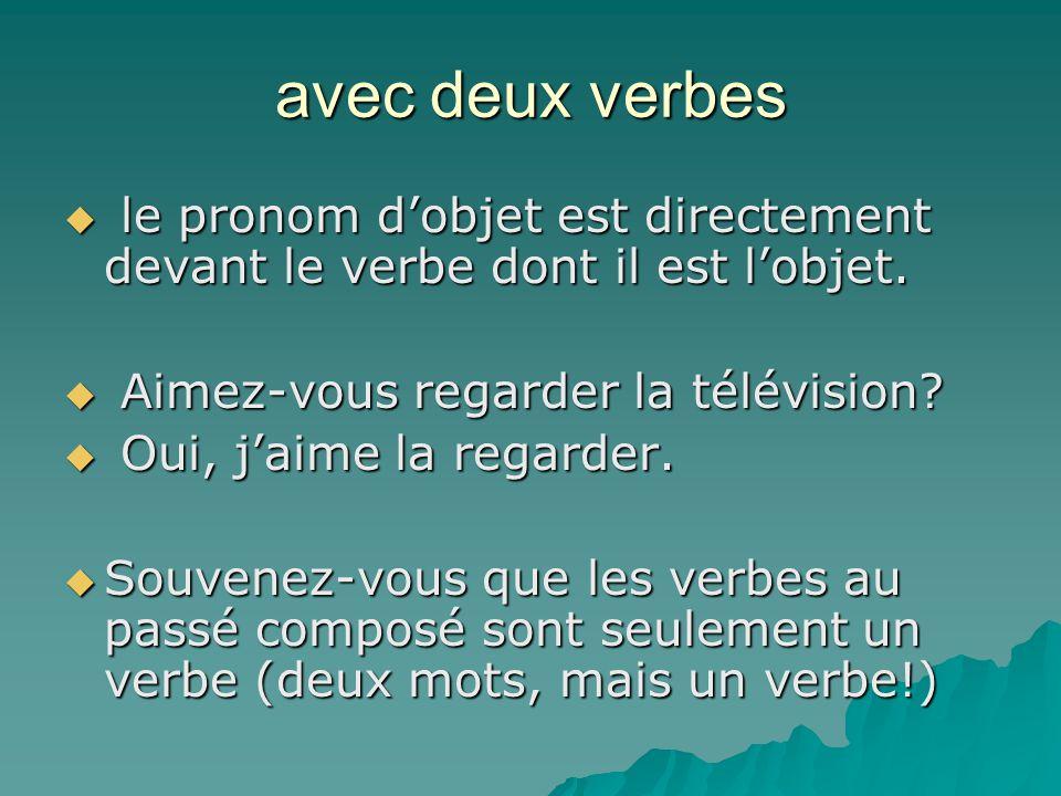 avec deux verbes le pronom d'objet est directement devant le verbe dont il est l'objet. Aimez-vous regarder la télévision