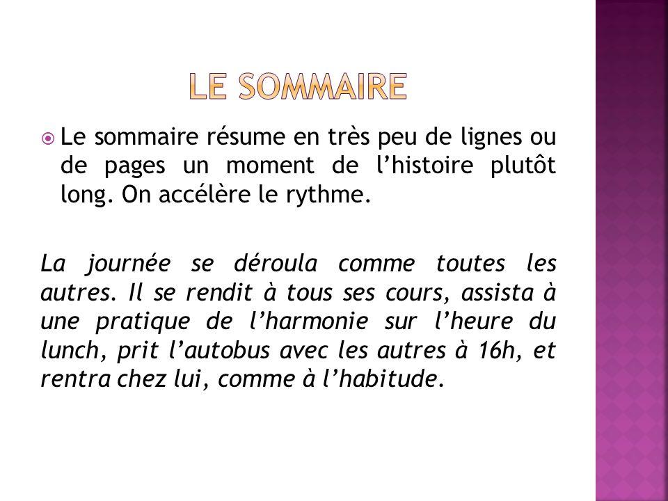 Le sommaire Le sommaire résume en très peu de lignes ou de pages un moment de l'histoire plutôt long. On accélère le rythme.