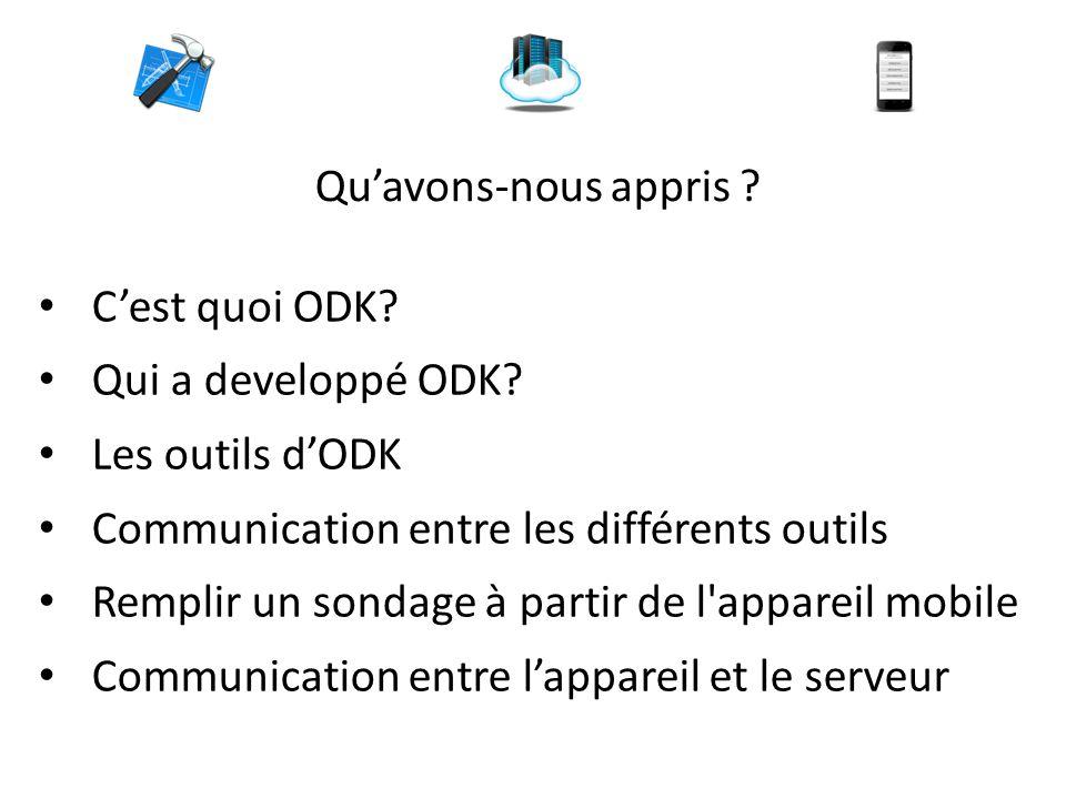 Qu'avons-nous appris C'est quoi ODK Qui a developpé ODK Les outils d'ODK. Communication entre les différents outils.