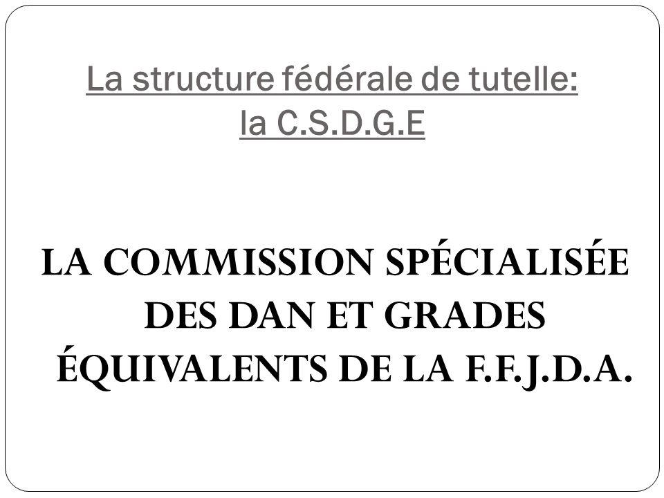 La structure fédérale de tutelle: la C.S.D.G.E